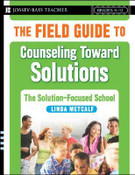 The Field Guide to Counseling Toward Solutions: