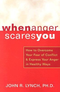 When Anger Scares You: How to Overcome Your Fear of Conflict