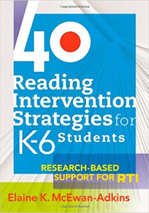 40 Reading Intervention Strategies for K-6 Students: (40RI)