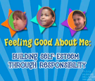 Feeling Good About Me: Building Self-Esteem Through Responsibility