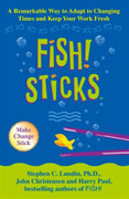 Fish! Sticks: A Remarkable Way to Adapt to Changing Times