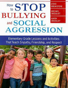 How to Stop Bullying and Social Aggression: Elementary Grade Lessons