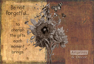 Be Not Forgetful… To Cherish The Gifts - Art Print