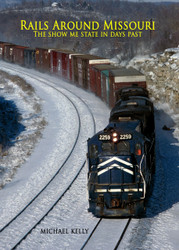 Rails Around Missouri by Michael C Kelly (Hardback Railroad History Book)