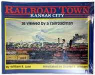 Railroad Town Kansas City Paperback Book by William R Luse