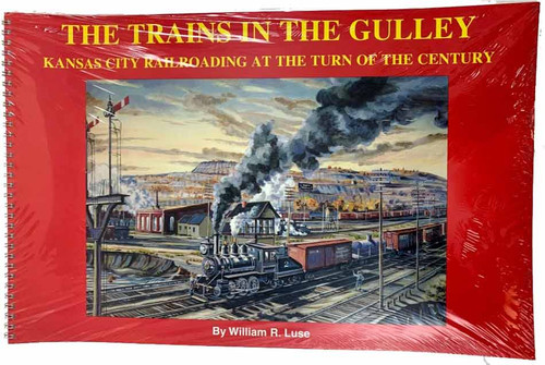 The Trains in the Gulley Kansas City Railroading Softcover Book by William R Luse