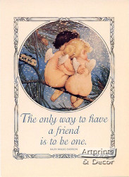 The only way to have a friend is to be one - Art Print