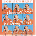 I Shouldn't Even Be Doing! This by Bob Newhart