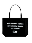 Well Behaved Women Seldom Make History Tote with Zipper