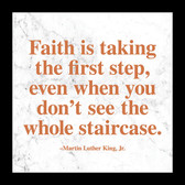 """Faith is taking the first step, even when you don't see the whole staircase."" - Martin Luther King, Jr."