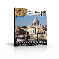 CD: From Baptist to Catholic: Steve Ray's Conversion Story