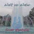 Walk on Water Music CD by Scott Huckabay