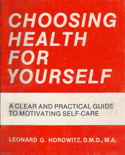 Choosing Health For Yourself: A Clear & Practical Guide For Motivating Self-Care by Dr. Leonard G. Horowitz