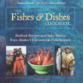 The Fishes and Dishes Cookbook : Seafood Recipes and Salty Stories from Alaska's Commercial Fisherwomen