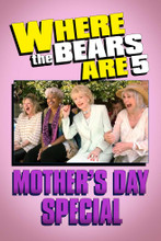 Where The Bears Are - Mother's Day Special
