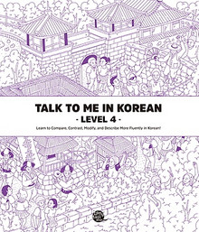 Talk to Me in Korean Level 4 - New Edition