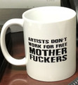 Phucstyx Artist Don't Work For Free Coffee Mug