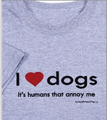 I love dogs, it's humans that annoy me, unisex sized tees