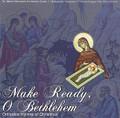 Make Ready, O Bethlehem - Orthodox Hymns of Christmas