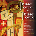 Thine Own of Thine Own - The Divine Liturgy in Byzantine Chant