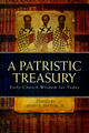 A Patristic Treasury - Early Church Wisdom for Today