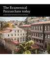 The Ecumenical Patriarchate Today