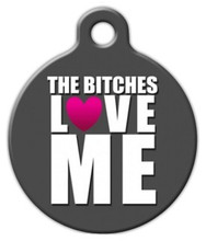 Dog Tag Art - The Bitches LOVE ME Pet Tag