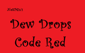 Dew Drops Code Red