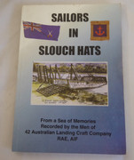 Signed  Copy AIF Sailors in Slouch Hats - From a Sea of Memories Recorded by the Men of 42 Australian Landing Craft Company Wal Rice Sgt QX59077 ISBN 0642704511