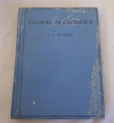 Crosses of Sacrifice: The Story of the Empire's Million War Dead and Australia's 60,000 Waters, J C  Published by Angus & Robertson, Sydney (1932)