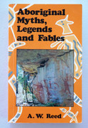 Australian Aboriginal Reference Book : Aboriginal Myths, Ledgends and Fables by A W Reed 0589503480