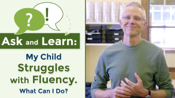 My Child Struggles with Fluency. What Can I Do?