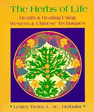 The Herbs of Life, Health and Healing Using Western & Chinese Techniques