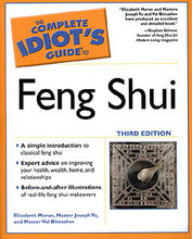 The Complete Idiot's Guide to Feng Shui, by Elizabeth Moran and Master Joseph Yu