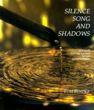 Silence, Song and Shadows: Our Need for the Sacred in Our Surroundings, by Tom Bender