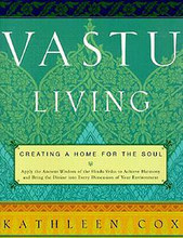 Vastu Living, Creating a Home for the Soul.
