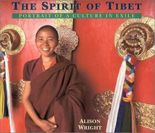 The Spirit of Tibet: Portrait of a Culture in Exile, by Alison Wright