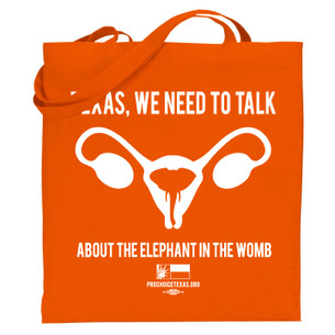 """Texas, We Need to Talk..."" for NARAL on Orange Tote."