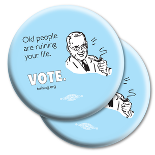 "Two ""Old People Are Ruining Your Life. VOTE."" 2.25"" Mylar Buttons"