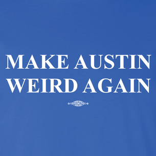 """Make Austin Weird Again"" (on True Royal Tee)"