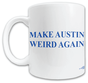 """Make Austin Weird Again"" Double-Sided Mug -- 11oz ceramic"