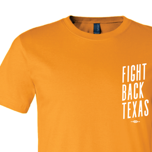 """Fight Back Texas"" Graphic (on Orange Tee)"