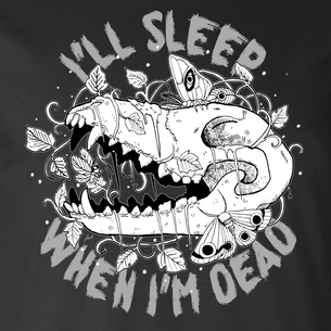 """I'll Sleep When I'm Dead"" Graphic -- By Fauna Lore (On Black Tee)"