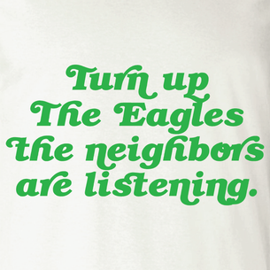 """Turn up the Eagles...""  (On Natural Tee)"