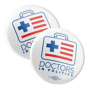 "Doctors In Politics (2.25"" Pin-Back Button -- Pack of Two!)"