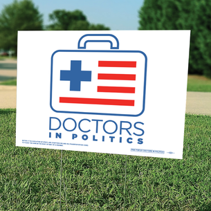 "Doctors In Politics (24"" x 18"" Coroplast Yard Sign)"