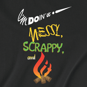 """""""I'm Doin It Messy, Scrappy, and Lit"""" Graphic -- By Victoria Walker (On Black Tee)"""