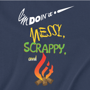"""""""I'm Doin It Messy, Scrappy, and Lit"""" Graphic -- By Victoria Walker (On Navy Tee)"""