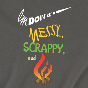 """""""I'm Doin It Messy, Scrappy, and Lit"""" Graphic -- By Victoria Walker (On Asphalt Tee)"""