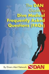 The DAN Guide to Dive Medical Frequently Asked Questions (FAQs)